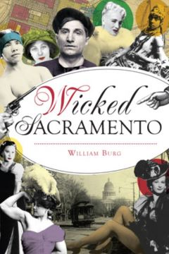 Cover of William Burg's book, Wicked Sacramento. Courtesy Sacramento History Museum